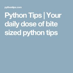 Python Tips   Your daily dose of bite sized python tips