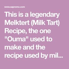 """This is a legendary Melktert (Milk Tart) Recipe, the one """"Ouma"""" used to make and the recipe used by millions around the world the original, the one and only and best. LEKKER and YUMMY guaranteed! Melktert, Tart Recipes, Recipe Using, Milk, How To Make"""