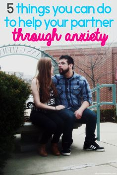 A relationship and anxiety are a terrible combination. Luckily, there are 5 things you can do if your partner has anxiety.