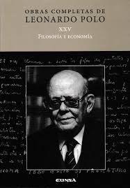 Filosofía y Economía / Leonardo Polo ; edición y presentación de Mª Idoya Zorroza 2ª ed. Pamplona : EUNSA. Ediciones Universidad de Navarra, 2016