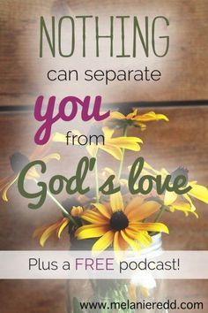 Would you like to be reminded of how MUCH you are loved by God? Here are some Bible verses and quotes to encourage you to remember that God's love overflows for you. Read and hear about how NOTHING can separate you from God's Love for you.