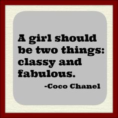 Fabulous and classy....our daughter's favorite saying we are Fabbbuuuulous