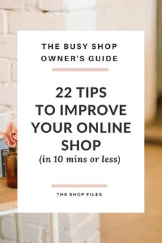 10 Minute Tips to Improve Your Online Shop - The Shop Files