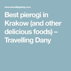 Best pierogi in Krakow (and other delicious foods) – Travelling Dany