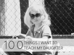 Raising a Daughter Series: 100 Things I Want to Teach Her.
