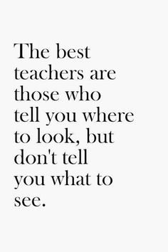 Open minded... I've always loved this quote and try to keep it in forefront of my mind when parenting and teaching.