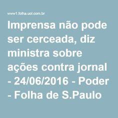 Imprensa não pode ser cerceada, diz ministra sobre ações contra jornal - 24/06/2016 - Poder - Folha de S.Paulo