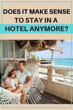 Does It Make Sense to Stay in a Hotel Anymore?