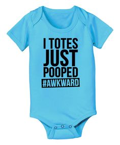 Look at this KidTeeZ Turquoise 'I Totes Just Pooped' Bodysuit - Infant on #zulily today!