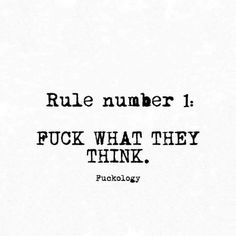 Rule number Fuck what they think♡ Quotes Thoughts, True Quotes, Words Quotes, Great Quotes, Quotes To Live By, Funny Quotes, Sayings, Quotes Inspirational, Grow Up Quotes