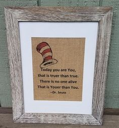 Dr Seuss,Today you are you that is truer than true there is no on alive who is youer than you,Rustic nursery,Nursery quote,Dr Seuss birthday, Dr Seuss hat, Playroom, Preschool, Home school decor by SignsofBurlap on etsy