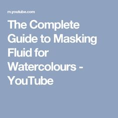 The Complete Guide to Masking Fluid for Watercolours - YouTube