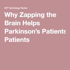 Why Zapping the Brain Helps Parkinson's Patients