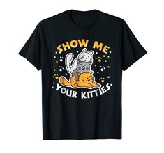 """Our cute Cat Humor T-Shirt """"Show Me Your Kitties"""" is the perfect gift idea for Men and Women who loves cats. It's a great Cat Humor gift idea for a birthday or Christmas. People who like cats and kitties will love this funny Cat Humor tee shirt. It's the perfect gift for mom, dad, son, daughter or other family members. Get this cat humorous present for the biggest cat lovers in your life! Funny Tee Shirts, Cat Shirts, Perfect Gift For Mom, Gifts For Mom, Dad Son, Daughter, Big Cats, Funny Gifts, Cat Lovers"""