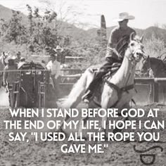 If you died today. What would you be telling God? Rodeo Quotes, Cowboy Quotes, Cowgirl Quote, Horse Quotes, Horse Sayings, Western Quotes, Equestrian Quotes, Racing Quotes, Hunting Quotes
