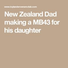 New Zealand Dad making a MB43 for his daughter