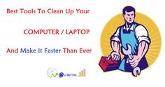 Best Free Tools To Clean Your Computer/Laptop