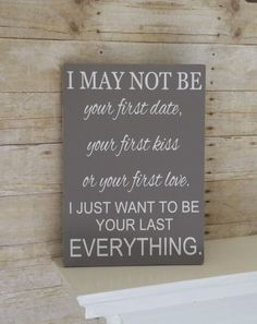 Anniversary - Birthday - Wedding - Christmas Gift for Him or Her - I may not be your first (without marriage line), but I want to be your last. Rustic Wood Sign with vinyl letters! Can be displayed year round. This sign is a heartfelt gift for the one you love on any occasion. I MAY NOT