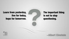 """""""Learn from yesterday, live for today, hope for tomorrow. The important thing is not to stop questioning."""" —Albert Einstein #education #quotes #inspiration #einstein #curiosity #wonder"""
