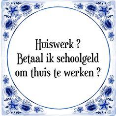Huiswerk ? Betaal ik schoolgeld om thuis te werken ? - Bekijk of bestel deze Tegel nu op Tegelspreuken.nl