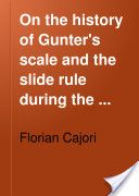 """""""On the history of Gunter's scale and the slide rule during the seventeenth century"""" - Florian Cajori, 1920, 187-209"""