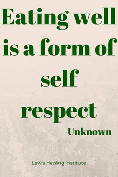 Eating well is a form of self respect. Lewis Healing Institute