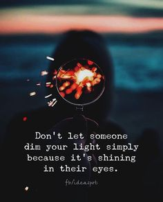 Don't let someone dim your light..