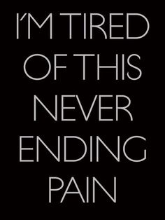 Tired of the Pain Quotes - Bing Images