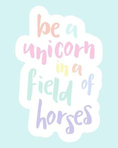 Always be a unicorn!