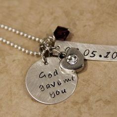 God Gave Me You Necklace, put baby b's birthday on it.