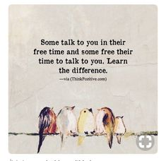 Positive Quotes : Some talk to you in their free time and some free their time to talk to you. - Hall Of Quotes Quotable Quotes, Wisdom Quotes, Words Quotes, Quotes To Live By, Fiendship Quotes, Talk To Me Quotes, Sad Sayings, Soul Quotes, Time Quotes