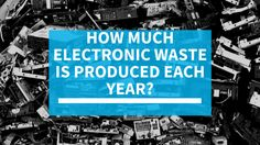 How Much Electronic Waste is Produced Each Year? #ewaste #tech #recycling