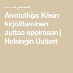 Aivotutkija: Käsin kirjoittaminen auttaa oppimaan | Helsingin Uutiset