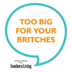 southern sayings :) my teacher always said this. During ag science.