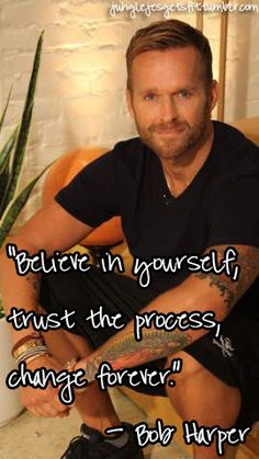 Believe in yourself, trust the process, change forever.  -- Bob Harper.  Motivational poster. #exercise #weightloss #fitness