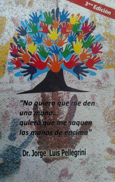"""""""No quiero que me den una mano_quiero que me saquen las manos de encima"""" / Jorge Luis Pellegrini"""