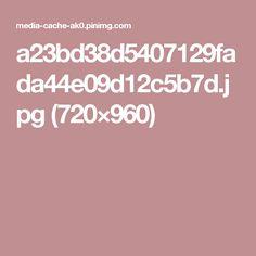 a23bd38d5407129fada44e09d12c5b7d.jpg (720×960)