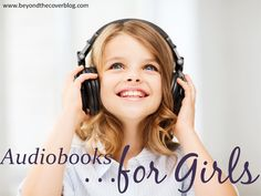 Audiobooks...for girls, for whenever your daughter doesn't want to read | www.beyondthecoverblog.com
