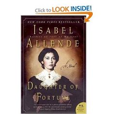 Great story that weaves in the historic happenings of the Gold Rush, with fantasy and romance.   Daughter of Fortune: A Novel (P.S.): Isabel Allende: Amazon.com: Books