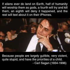While this is probably true, Sagan died before iPhones were invented, so he didn't say this. Just to clarify.