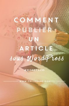 WordPress – Tutoriel vous permettant de comprendre comment on publie un article sous wordpress, comment on le met en forme et comment on le planifie.