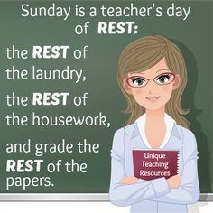 Sunday is a teacher's day of REST: the REST of the laundry, the REST of the housework, and grade the REST of the papers.  View 90+ funny teacher quotes and humorous graphics on this page of Unique Teaching Resources.