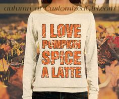 I love Pumpkin Spice Sweater #pumpkinspice #autumn #pumpkinspicelatte