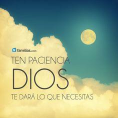 Ten paciencia, Dios te dará lo que necesitas