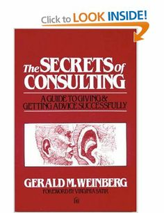 The Secrets of Consulting: A Guide to Giving and Getting Advice Successfully: Amazon.co.uk: Gerald M. Weinberg: Books