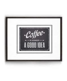 Look at this 'Coffee Is Always a Good Idea' Print on #zulily today!