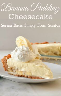 Banana Pudding Cheesecake | Serena Bakes Simply From Scratch