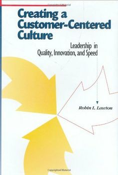 Creating a Customer-Centered Culture: Leadership in Quality, Innovation, and Speed by Robin L. Lawton. $35.71. Publisher: Amer Society for Quality; First Edition edition (September 1993). Author: Robin L. Lawton. 177 pages. Publication: September 1993