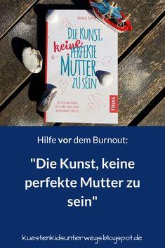 """""""Die Kunst, keine perfekte Mutter zu sein"""": Das wundervolle Selbsthilfebuch der herrlich unperfekten Nathalie Klüver. Auf Küstenkidsunterwegs stelle ich Euch das neue Buch der Autorin aus Lübeck vor, das gerade im Trias Verlag erschienen ist und eine tolle Hilfe für alle Mamis darstellt, die nicht im Burnout landen wollen. #perfekt #mutter #unperfekt #keine #selbsthilfebuch #buch #burnout #ausgebrannt #nathalieklüver #trias #ratgeber #eltern #rezension #kinder #familie hilfe #tipps Blog, Stress, Lily, Positivity, Reading, Hacks, Ideas, Books For Kids, Child Development"""