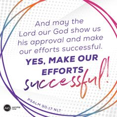 And may the Lord our God show us his approval and make our efforts successful. Yes, make our efforts successful! –Psalm 90:17 NLT #VerseOfTheDay #Bible Verse Of The Day, Psalms, Worship, Bible Verses, Effort, Encouragement, Lord, Inspirational Quotes, Success